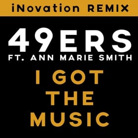 49ERS FEAT. ANN MARIE SMITH - I GOT THE MUSIC (THE REMIXES)